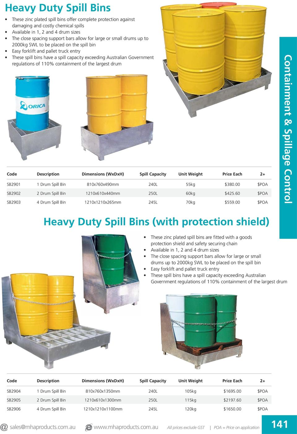 containment of the largest drum Code Description Dimensions (WxDxH) Spill Capacity Unit Weight 2+ SB2901 1 Drum Spill Bin 810x760x490mm 240L 55kg $380.