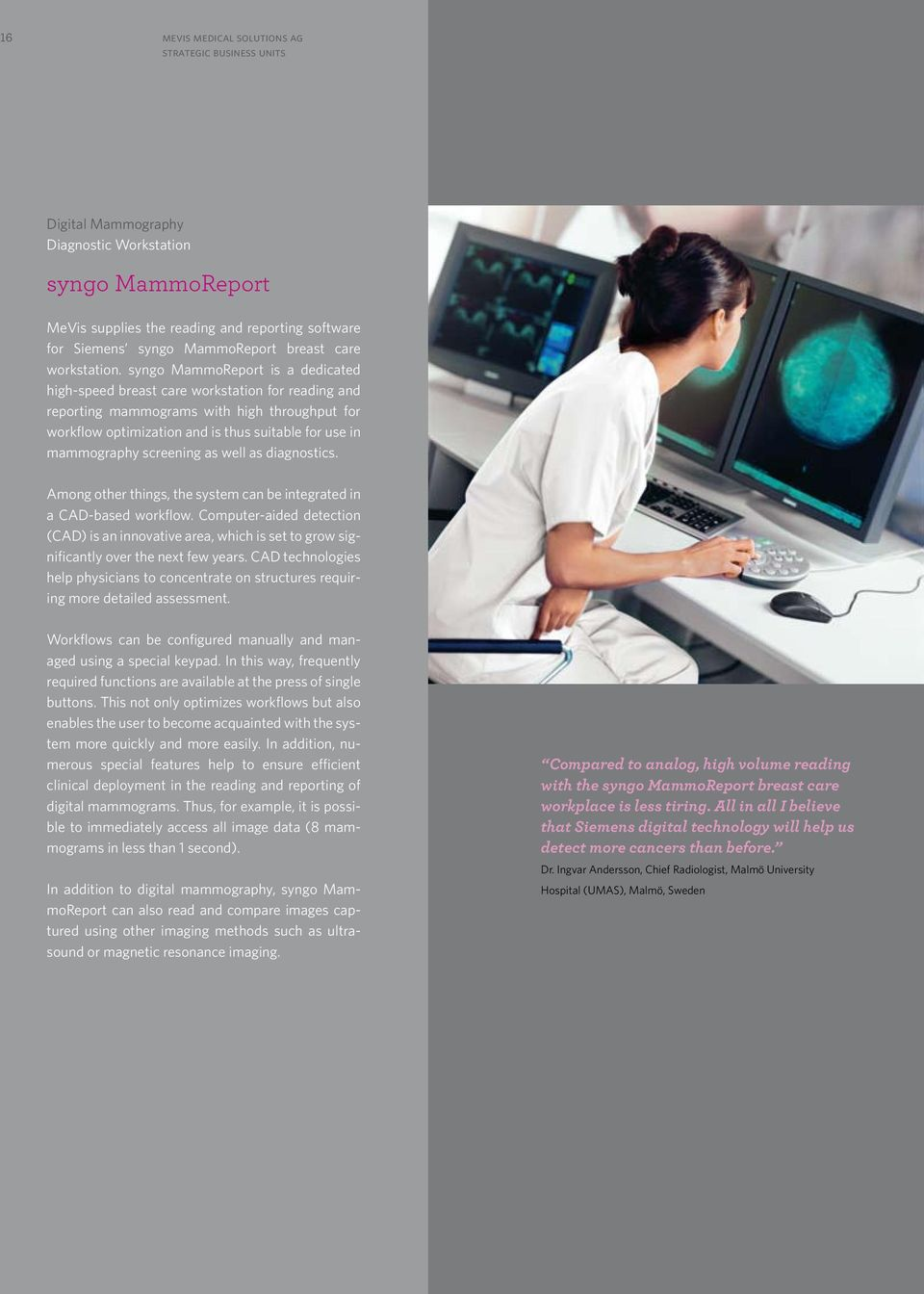 syngo MammoReport is a dedicated high-speed breast care workstation for reading and reporting mammograms with high throughput for workflow optimization and is thus suitable for use in mammography