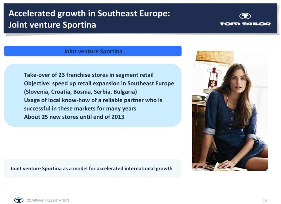 Serbia, Bulgaria) Usage of local know-how of a reliable partner who is successful in these markets for many