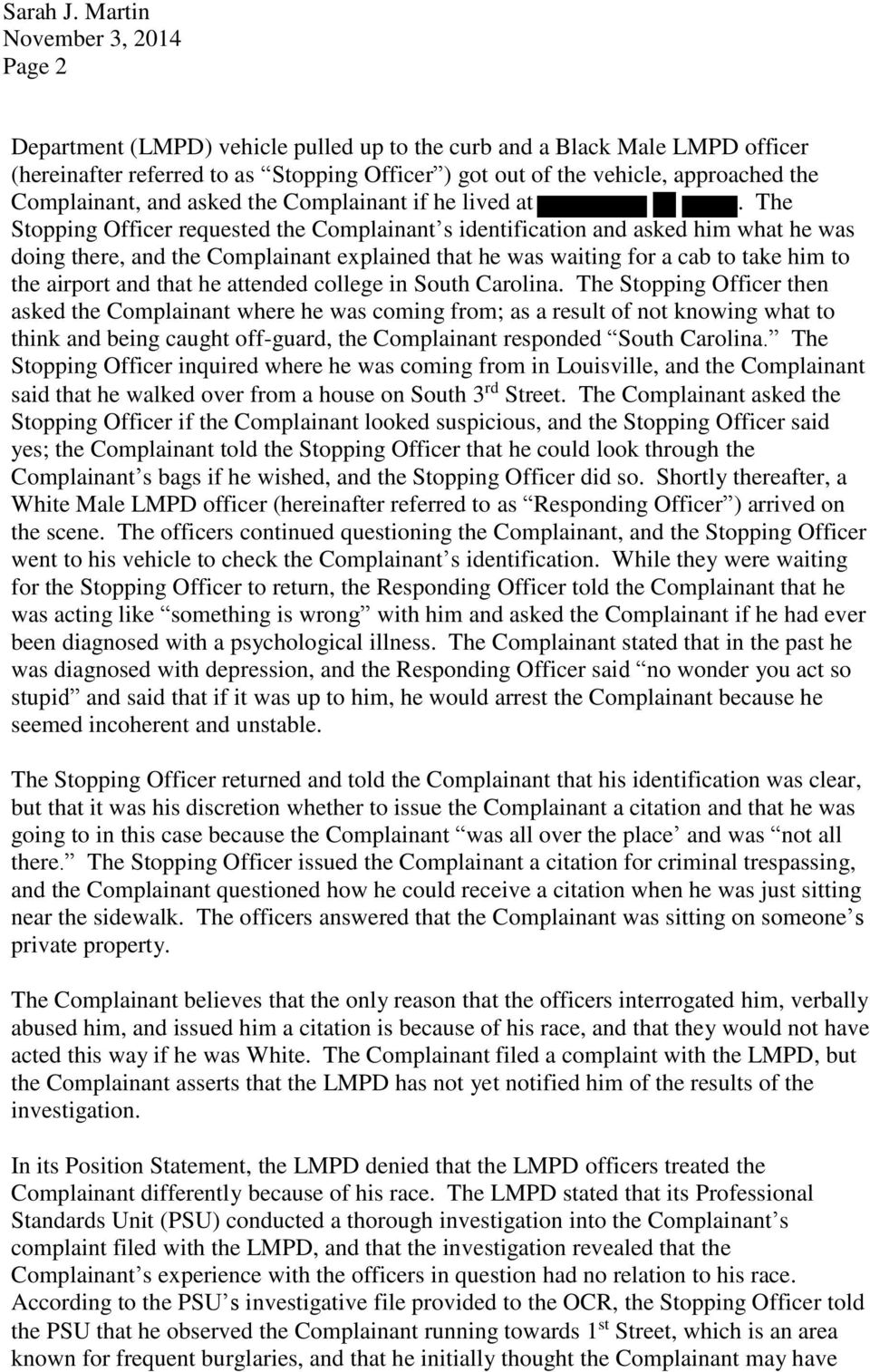 The Stopping Officer requested the Complainant s identification and asked him what he was doing there, and the Complainant explained that he was waiting for a cab to take him to the airport and that