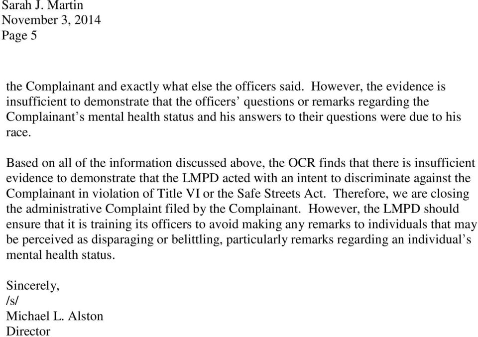 Based on all of the information discussed above, the OCR finds that there is insufficient evidence to demonstrate that the LMPD acted with an intent to discriminate against the Complainant in