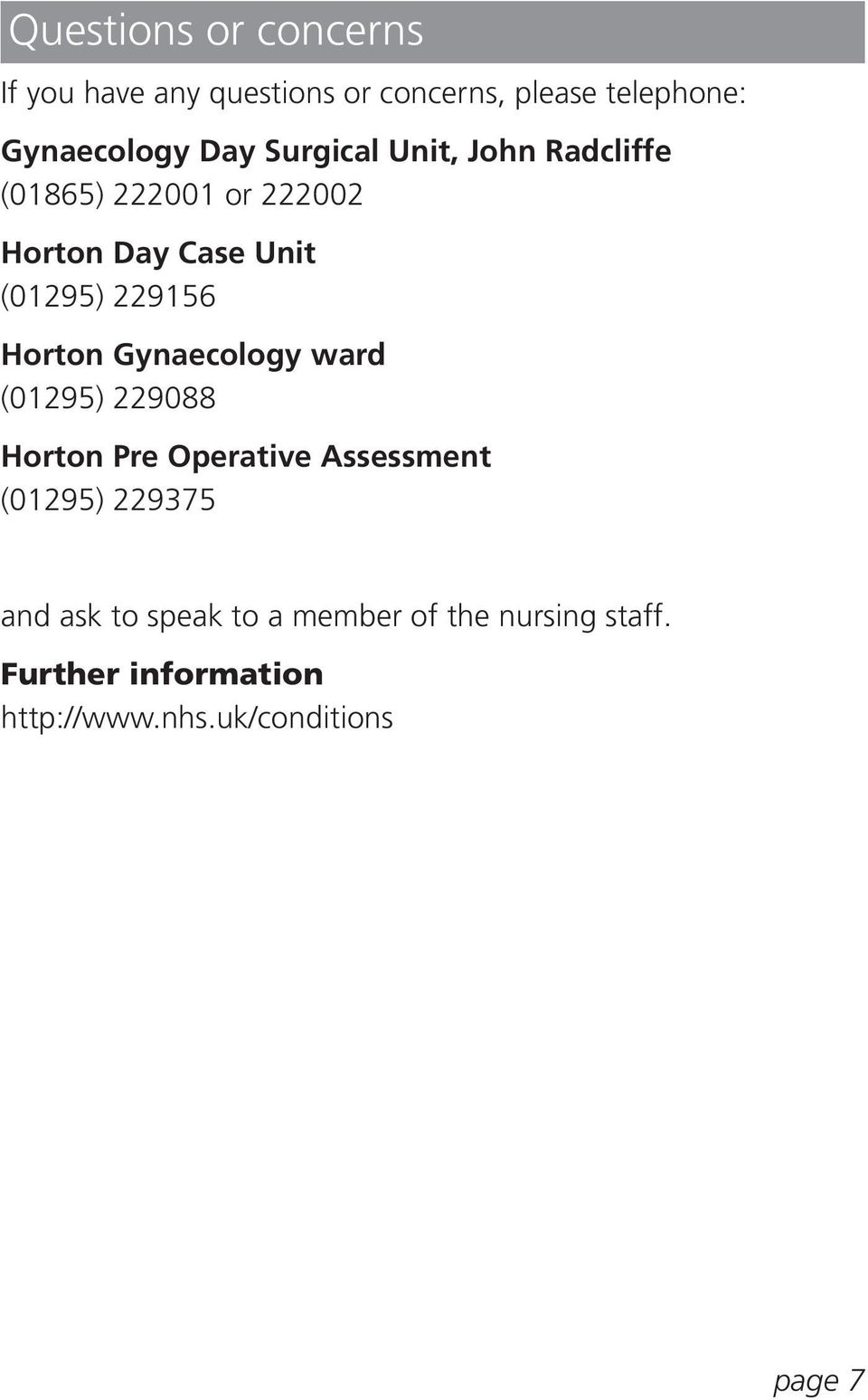Horton Gynaecology ward (01295) 229088 Horton Pre Operative Assessment (01295) 229375 and ask