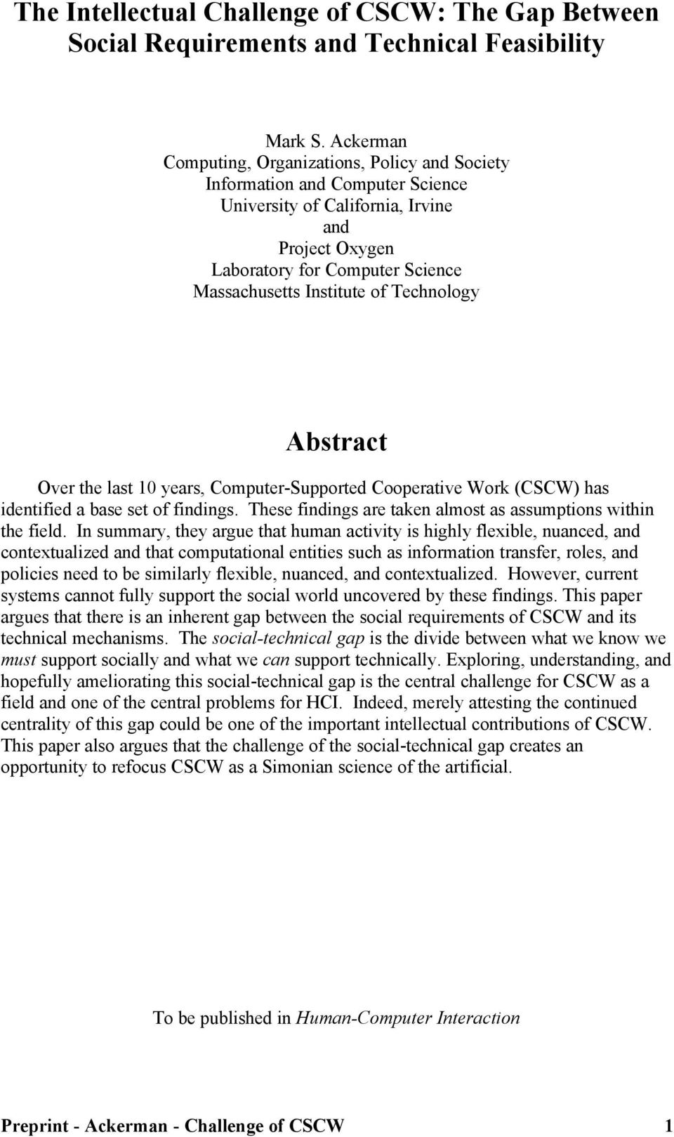 Technology Abstract Over the last 10 years, Computer-Supported Cooperative Work (CSCW) has identified a base set of findings. These findings are taken almost as assumptions within the field.