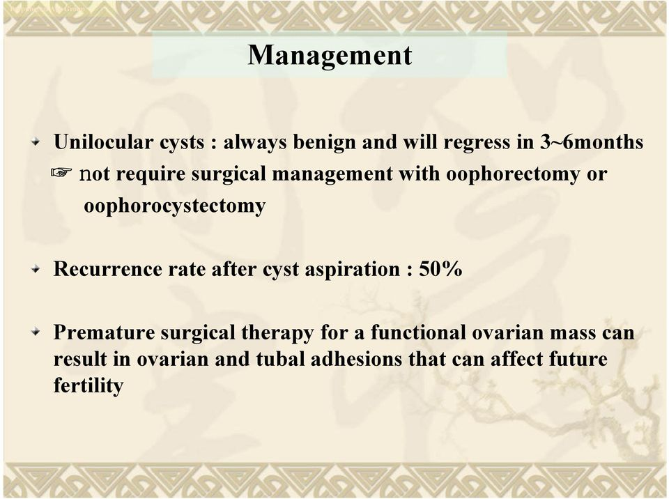 Recurrence rate after cyst aspiration : 50% Premature surgical therapy for a
