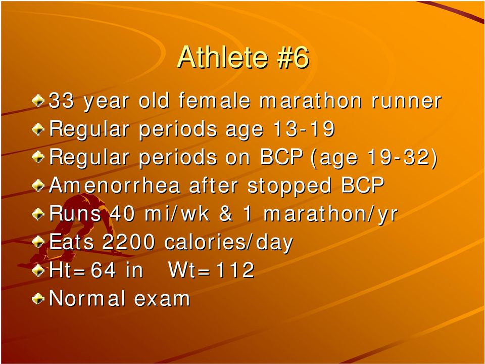 19-32) Amenorrhea after stopped BCP Runs 40 mi/wk & 1