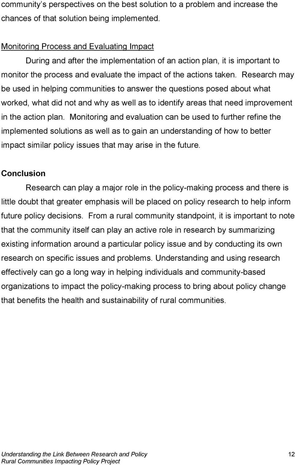 Research may be used in helping communities to answer the questions posed about what worked, what did not and why as well as to identify areas that need improvement in the action plan.