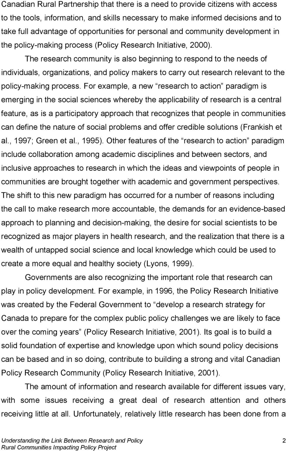 The research community is also beginning to respond to the needs of individuals, organizations, and policy makers to carry out research relevant to the policy-making process.