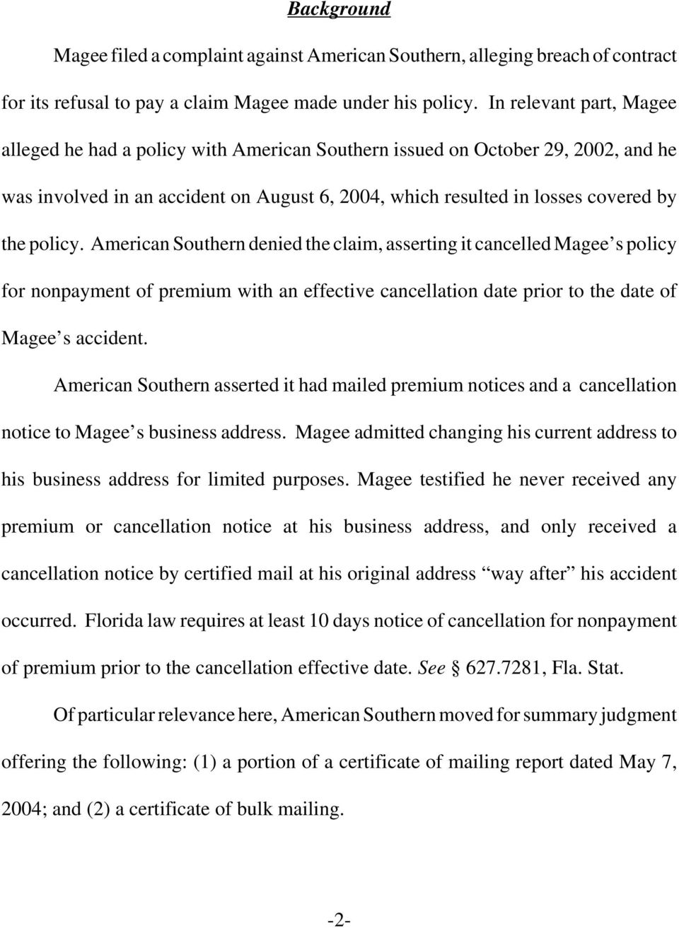 American Southern denied the claim, asserting it cancelled Magee s policy for nonpayment of premium with an effective cancellation date prior to the date of Magee s accident.