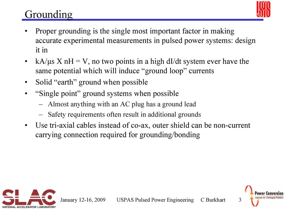 ground systems when possible Almost anything with an AC plug has a ground lead Safety requirements often result in additional grounds Use tri-axial cables