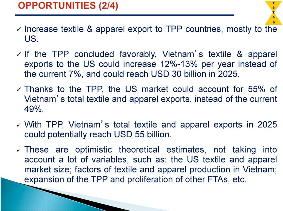 # Thanks to the TPP, the US market could account for 55% of Vietnam s total textile and apparel exports, instead of the current 49%.