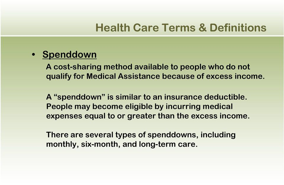 A spenddown is similar to an insurance deductible.