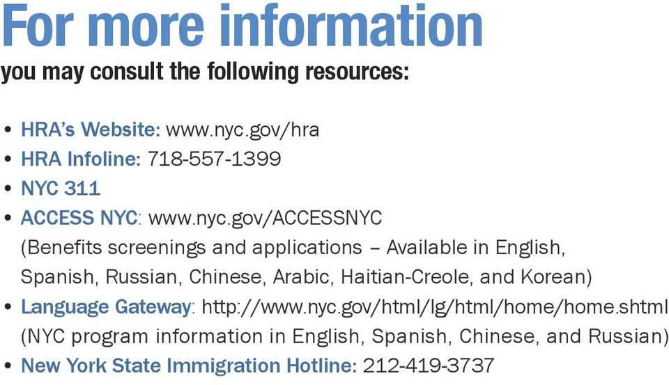 gov/accessnyc (Benefits screenings and applications Available in English, Spanish, Russian, Chinese, Arabic,