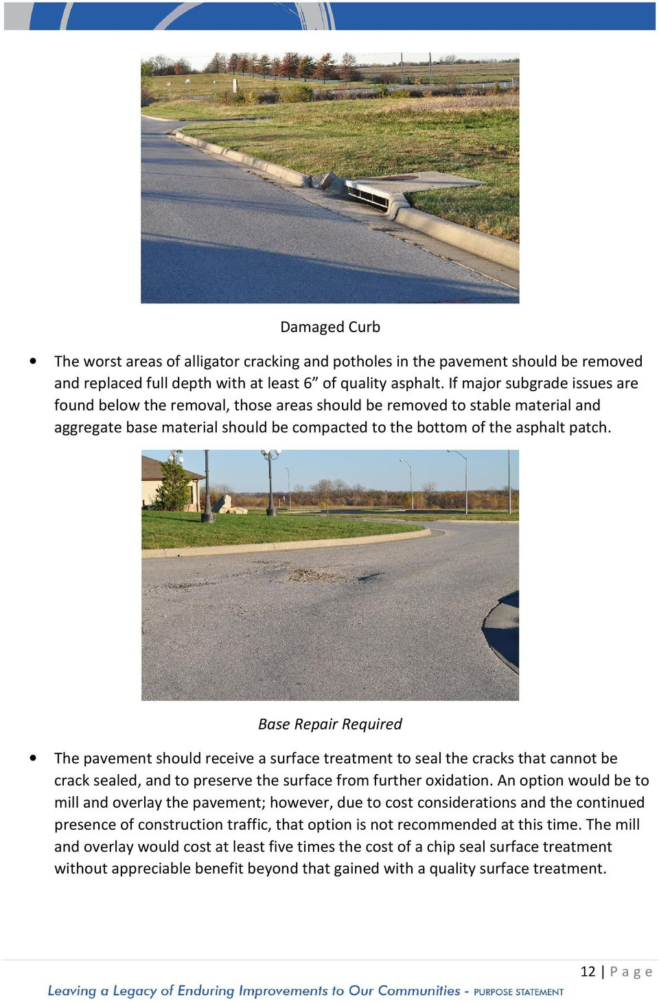 Base Repair Required The pavement should receive a surface treatment to seal the cracks that cannot be crack sealed, and to preserve the surface from further oxidation.