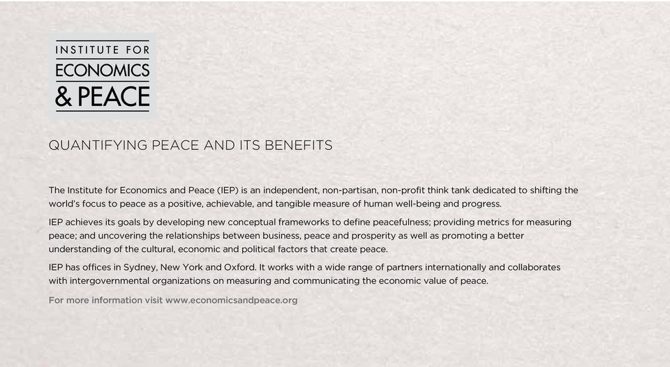 IEP achieves its goals by developing new conceptual frameworks to define peacefulness; providing metrics for measuring peace; and uncovering the relationships between business, peace and prosperity