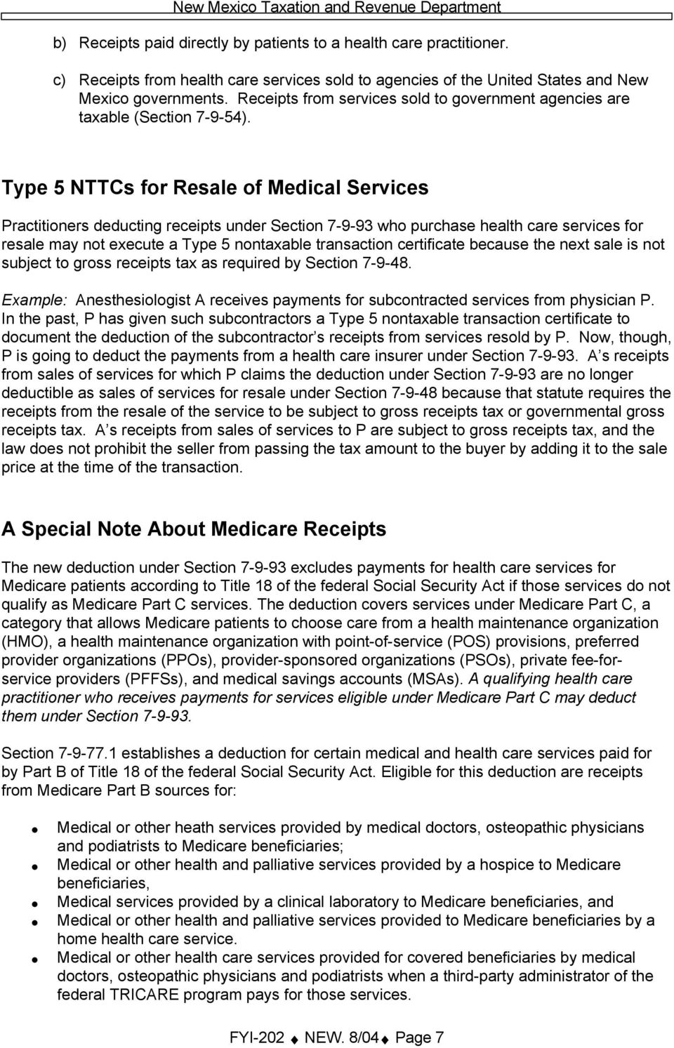 Type 5 NTTCs for Resale of Medical Services Practitioners deducting receipts under Section 7-9-93 who purchase health care services for resale may not execute a Type 5 nontaxable transaction