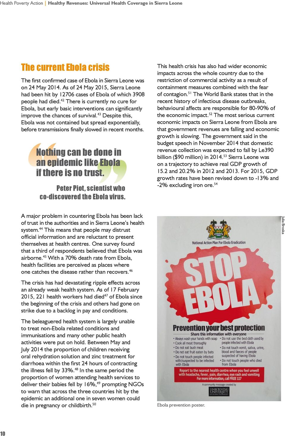 43 Despite this, Ebola was not contained but spread exponentially, before transmissions finally slowed in recent months. Nothing can be done in an epidemic like Ebola if there is no trust.
