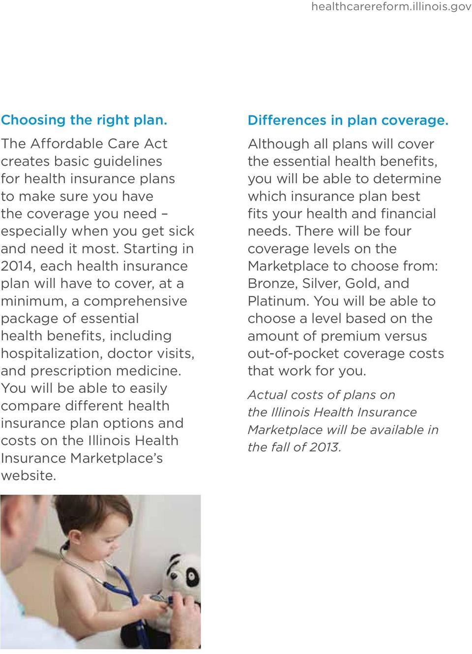 medicine. You will be able to easily compare different health insurance plan options and costs on the Illinois Health Insurance Marketplace s website. Differences in plan coverage.