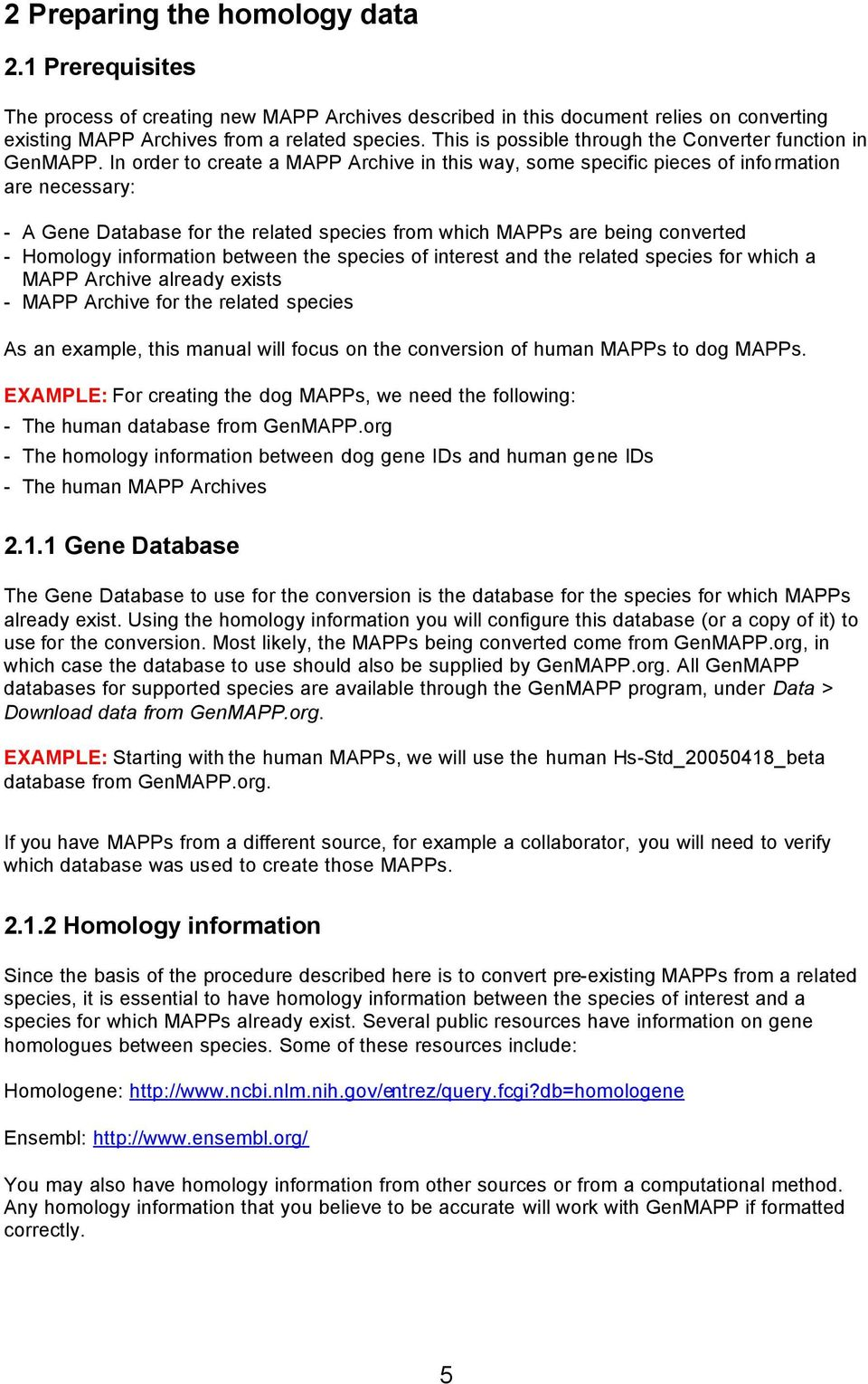 In order to create a MAPP Archive in this way, some specific pieces of information are necessary: - A Gene Database for the related species from which MAPPs are being converted - Homology information