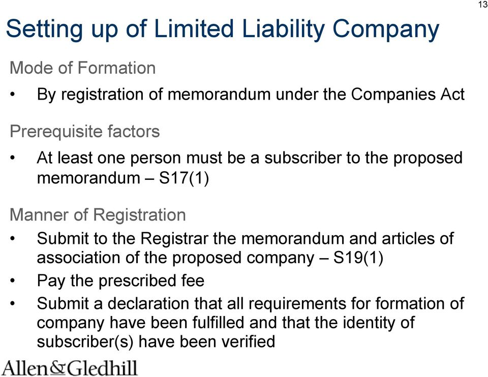 Submit to the Registrar the memorandum and articles of association of the proposed company S19(1) Pay the prescribed fee