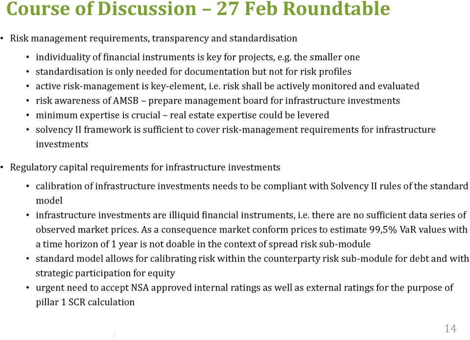 solvency II framework is sufficient to cover risk-management requirements for infrastructure investments Regulatory capital requirements for infrastructure investments calibration of infrastructure