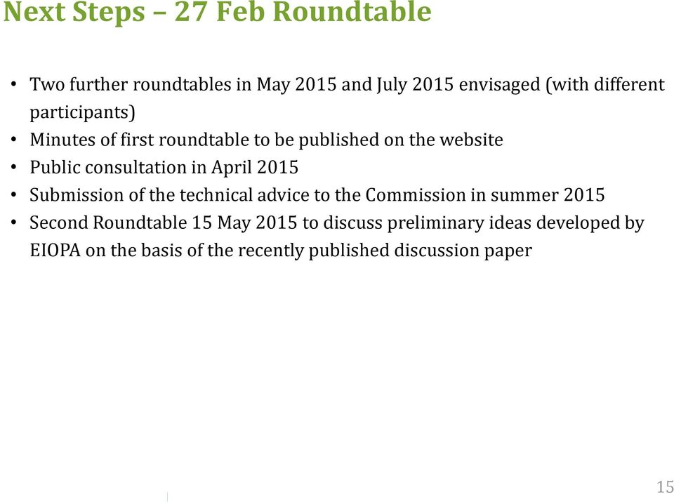 in April 2015 Submission of the technical advice to the Commission in summer 2015 Second Roundtable 15