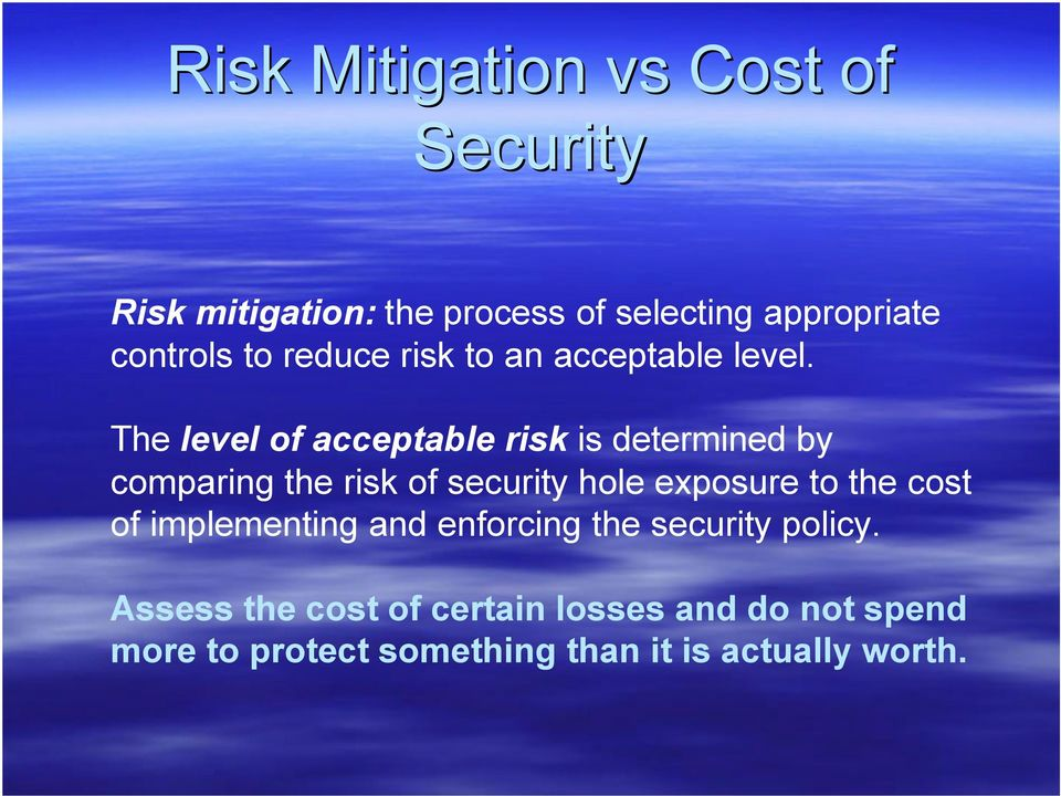 The level of acceptable risk is determined by comparing the risk of security hole exposure to the