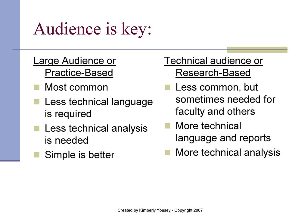 better Technical audience or Research-Based Less common, but sometimes