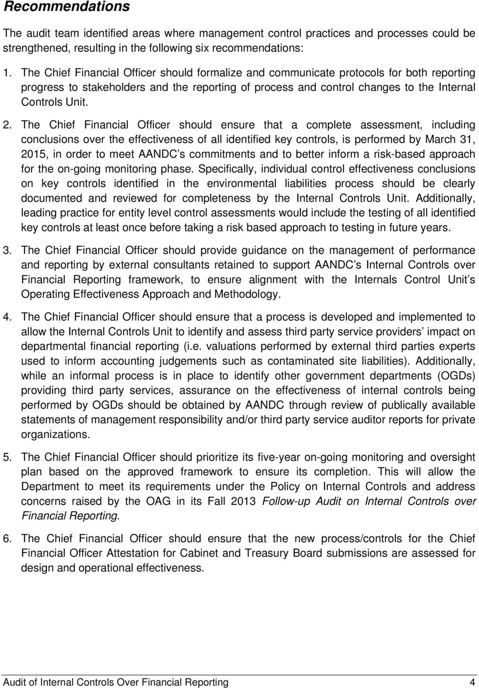 The Chief Financial Officer should ensure that a complete assessment, including conclusions over the effectiveness of all identified key controls, is performed by March 31, 2015, in order to meet