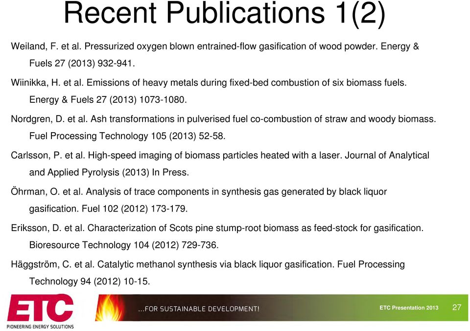 et al. High-speed imaging of biomass particles heated with a laser. Journal of Analytical and Applied Pyrolysis (2013) In Press. Öhrman, O. et al.