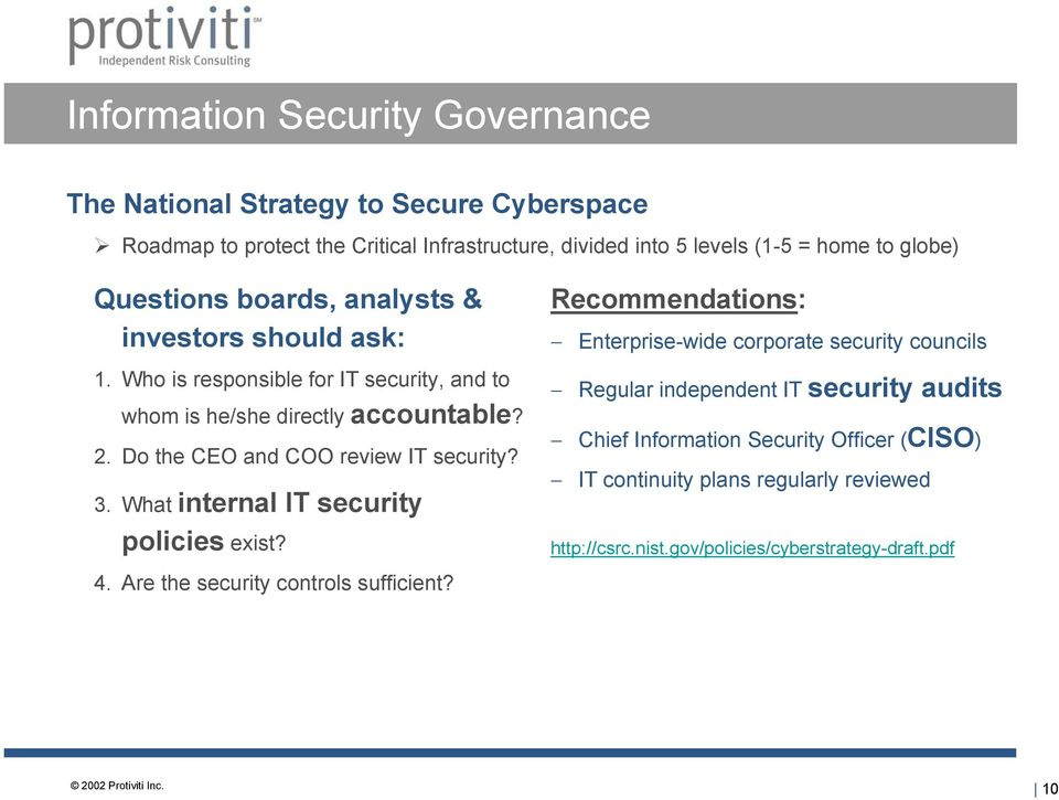 Do the CEO and COO review IT security? 3. What internal IT security policies exist? 4. Are the security controls sufficient?