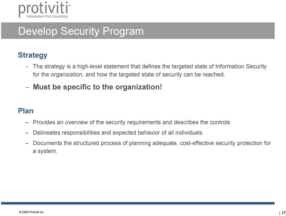 Plan Provides an overview of the security requirements and describes the controls Delineates responsibilities and expected