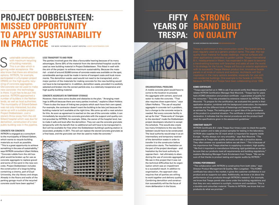 INTRON, for example, participated in a European project (IRMA) on the high-quality recycling of concrete aggregates. Old concrete can be used to make new concrete: the technology is there.