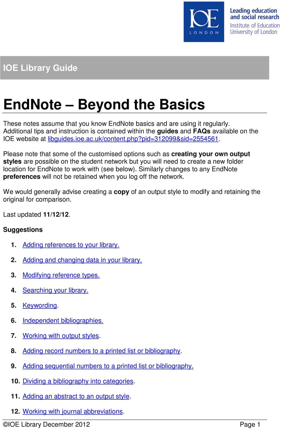 Please note that some of the customised options such as creating your own output styles are possible on the student network but you will need to create a new folder location for EndNote to work with