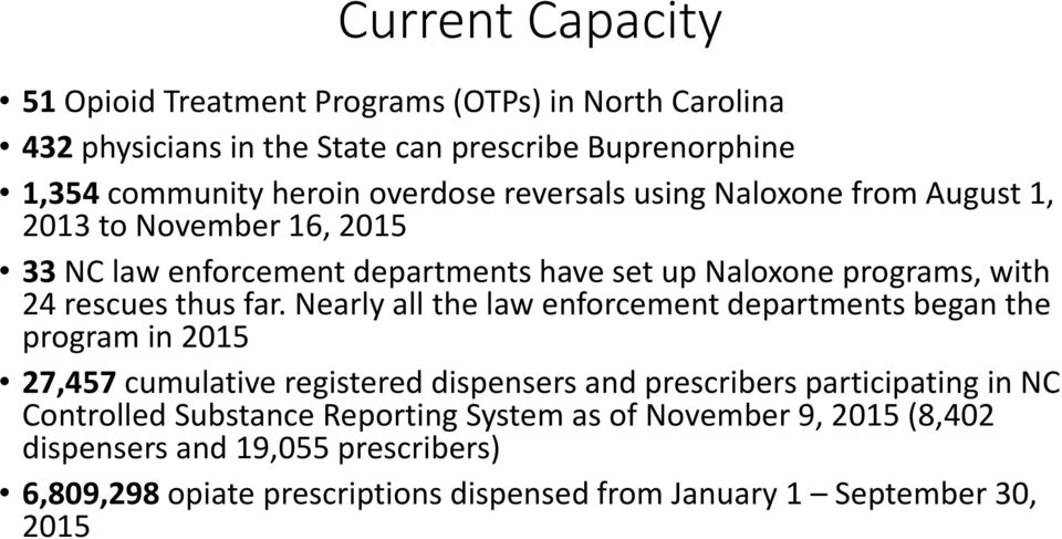 Nearly all the law enforcement departments began the program in 2015 27,457 cumulative registered dispensers and prescribers participating in NC Controlled