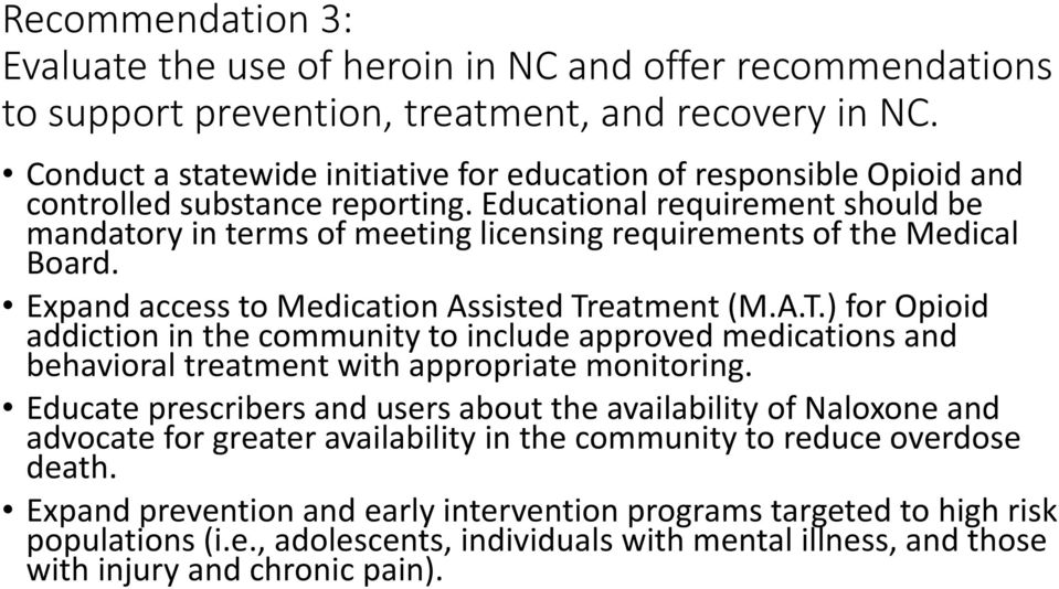 Educational requirement should be mandatory in terms of meeting licensing requirements of the Medical Board. Expand access to Medication Assisted Tr