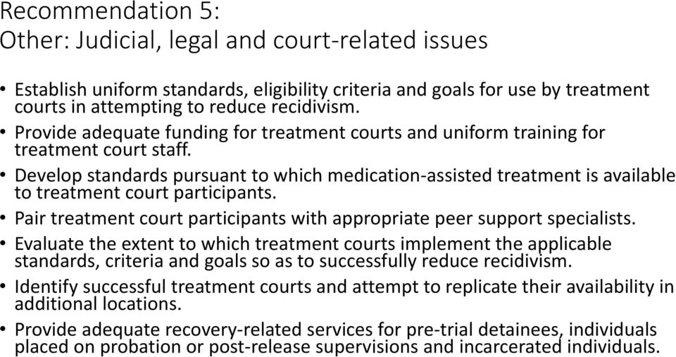 Develop standards pursuant to which medication assisted treatment is available to treatment court participants. Pair treatment court participants with appropriate peer support specialists.