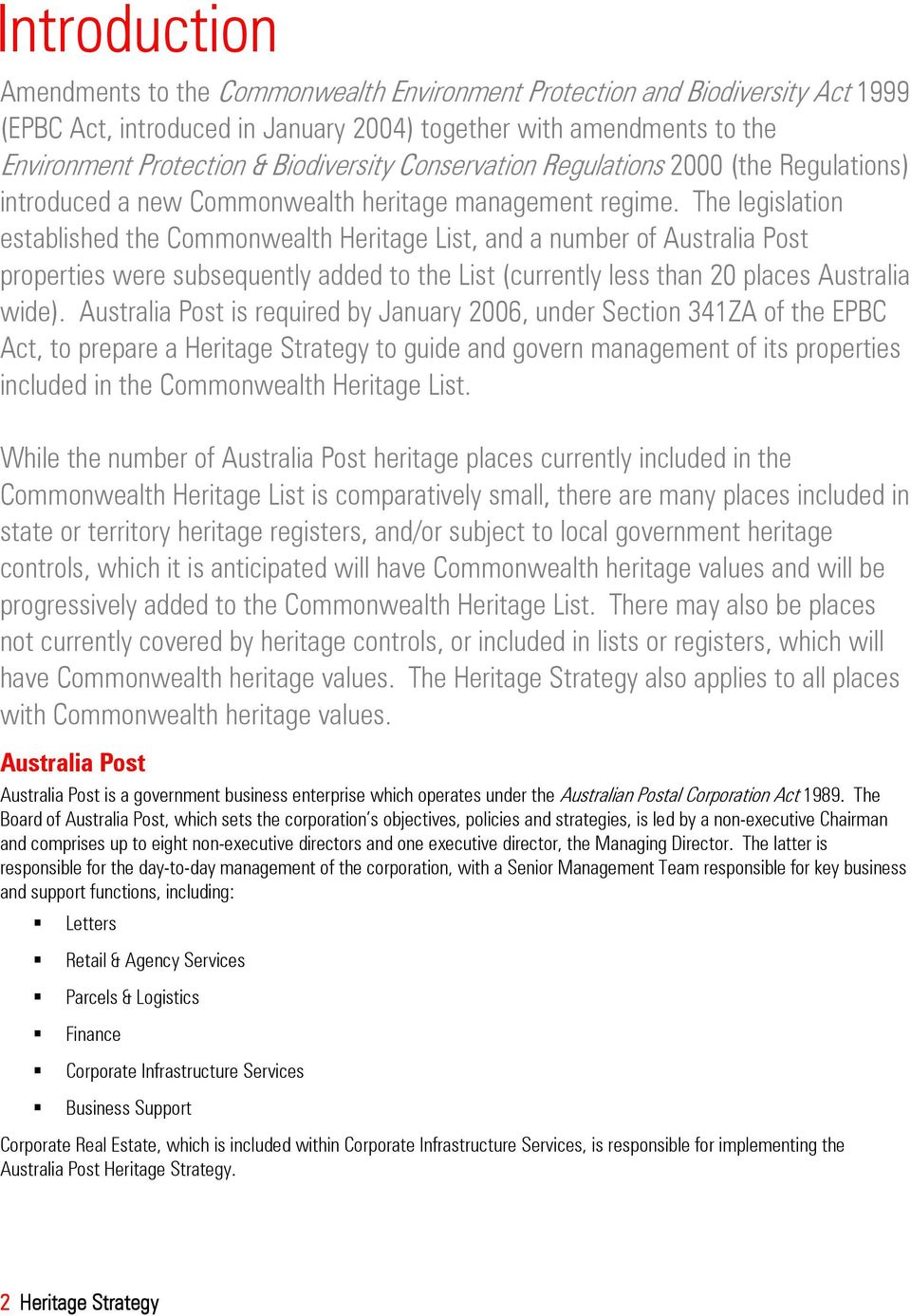 The legislation established the Commonwealth Heritage List, and a number of Australia Post properties were subsequently added to the List (currently less than 20 places Australia wide).