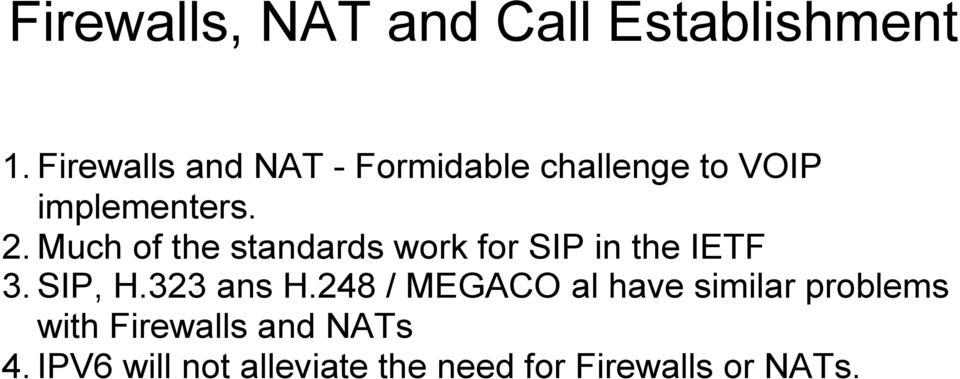 Much of the standards work for SIP in the IETF 3. SIP, H.323 ans H.