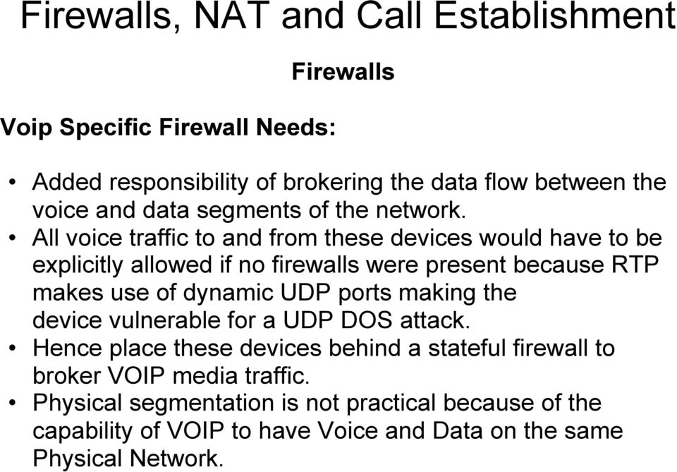 All voice traffic to and from these devices would have to be explicitly allowed if no firewalls were present because RTP makes use of dynamic UDP