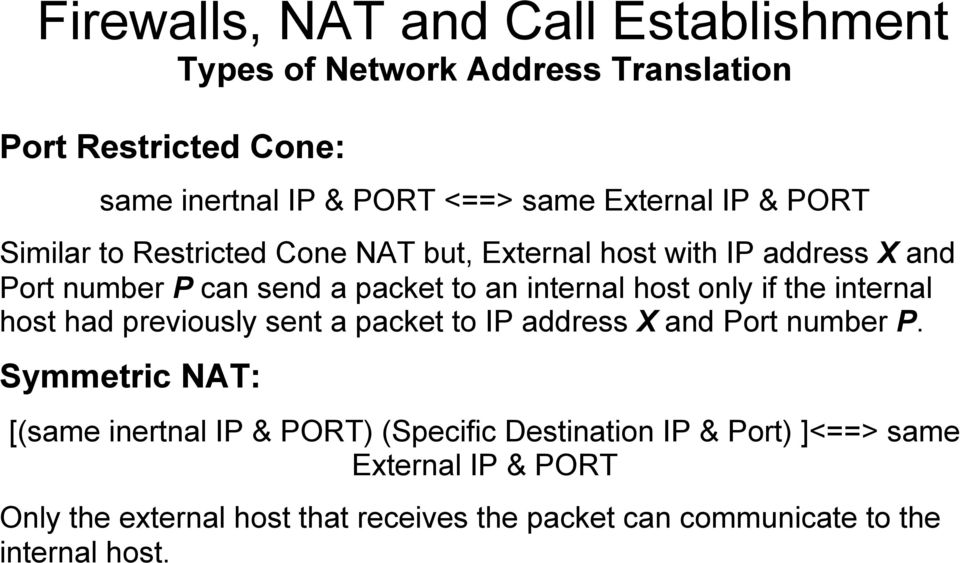 host only if the internal ost had previously sent a packet to IP address X and Port number P.