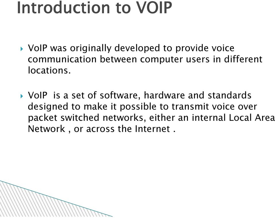 VoIP is a set of software, hardware and standards designed to make it possible