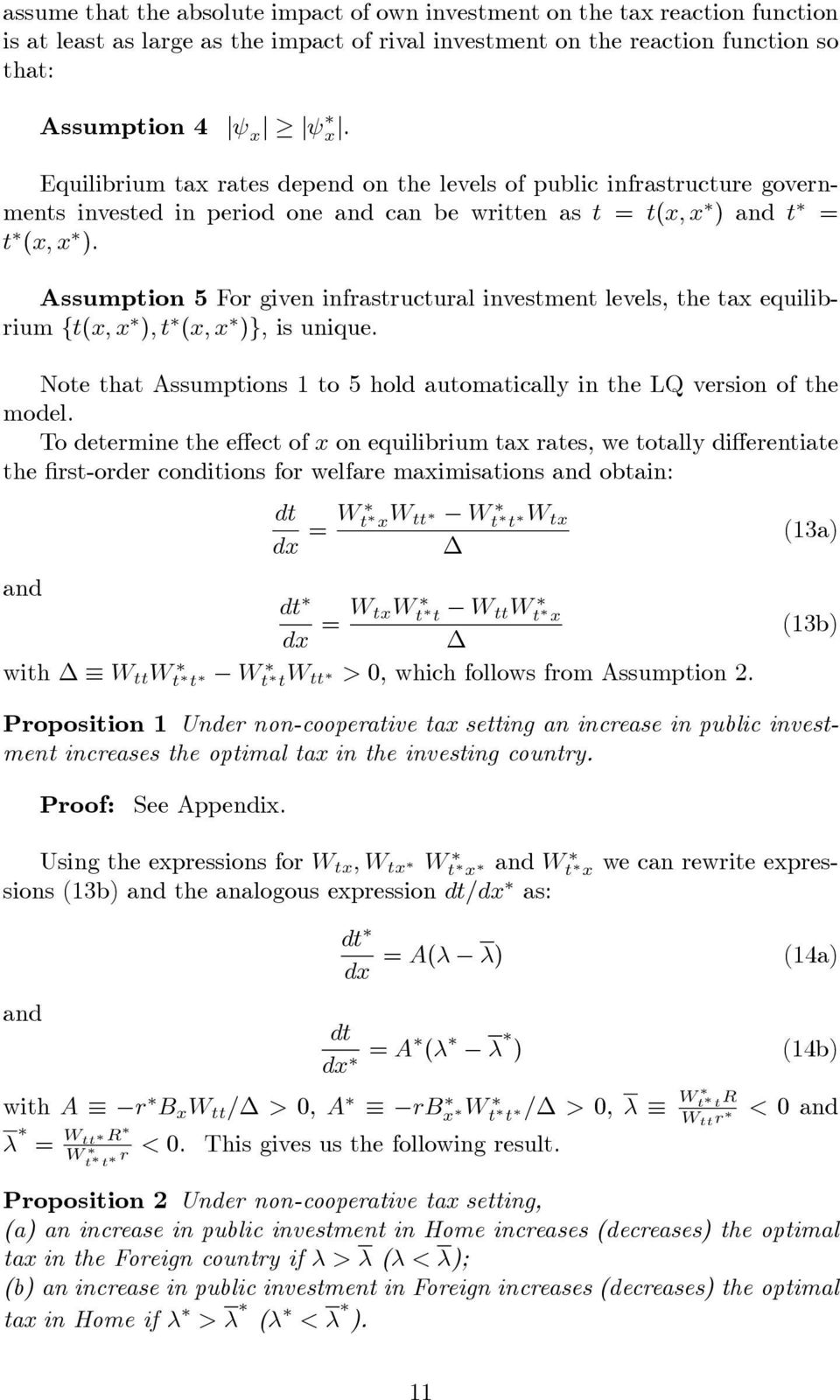 Assumption 5 For given infrastructural investment levels, the tax equilibrium {t(x, x ), t (x, x )}, is unique. Note that Assumptions 1 to 5 hold automatically in the LQ version of the model.