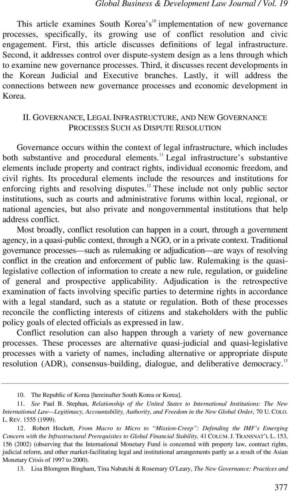 First, this article discusses definitions of legal infrastructure. Second, it addresses control over dispute-system design as a lens through which to examine new governance processes.