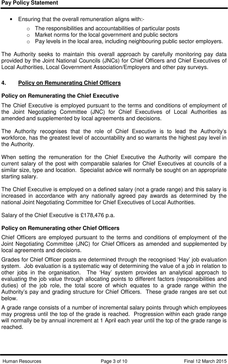 The Authority seeks to maintain this overall approach by carefully monitoring pay data provided by the Joint National Councils (JNCs) for Chief Officers and Chief Executives of Local Authorities,