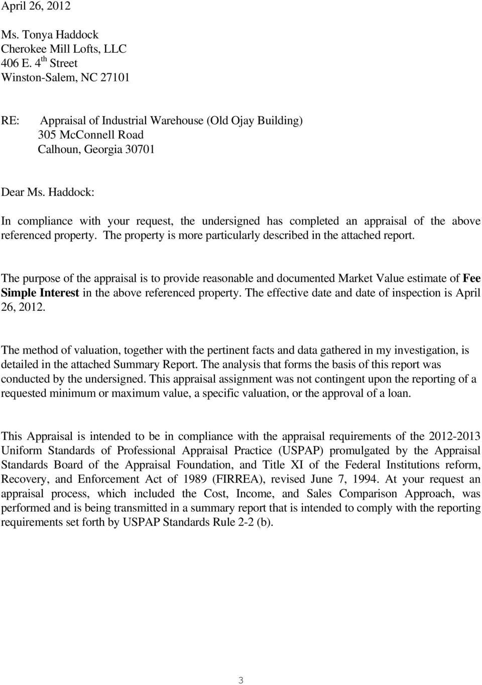 Haddock: In compliance with your request, the undersigned has completed an appraisal of the above referenced property. The property is more particularly described in the attached report.