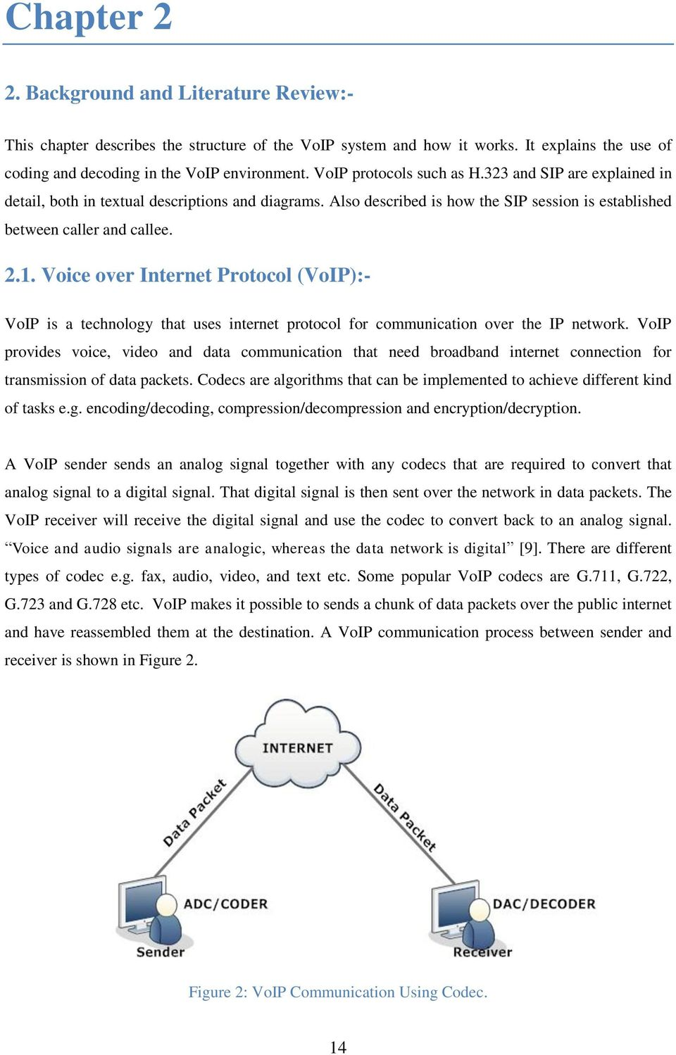 Voice over Internet Protocol (VoIP):- VoIP is a technology that uses internet protocol for communication over the IP network.