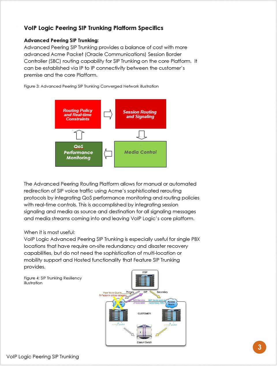 Figure 3: Advanced Peering SIP Trunking Converged Network illustration The Advanced Peering Routing Platform allows for manual or automated redirection of SIP voice traffic using Acme s sophisticated