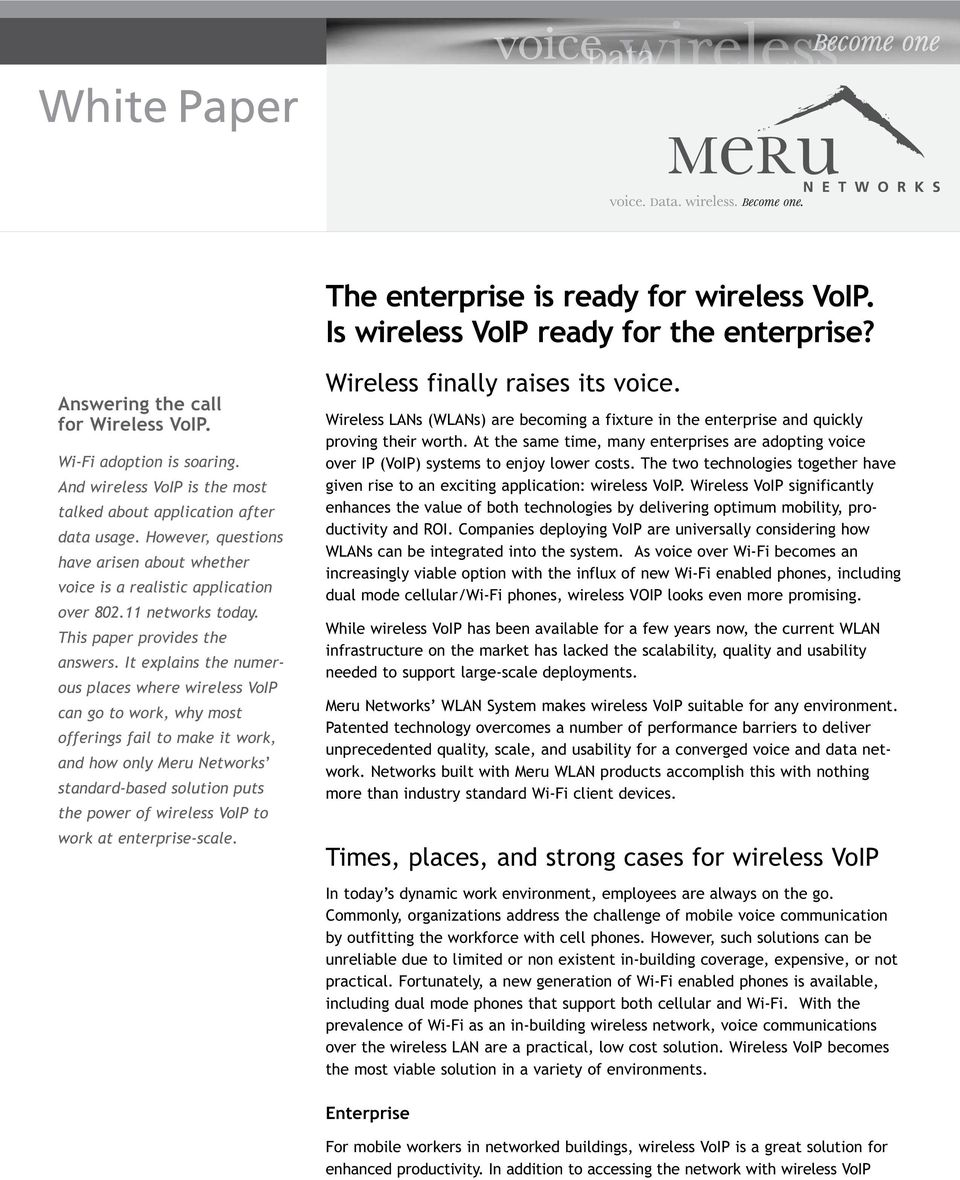 It explains the numerous places where wireless VoIP can go to work, why most offerings fail to make it work, and how only Meru Networks standard-based solution puts the power of wireless VoIP to work