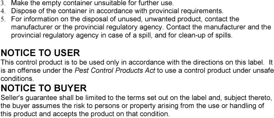 Contact the manufacturer and the provincial regulatory agency in case of a spill, and for clean-up of spills.