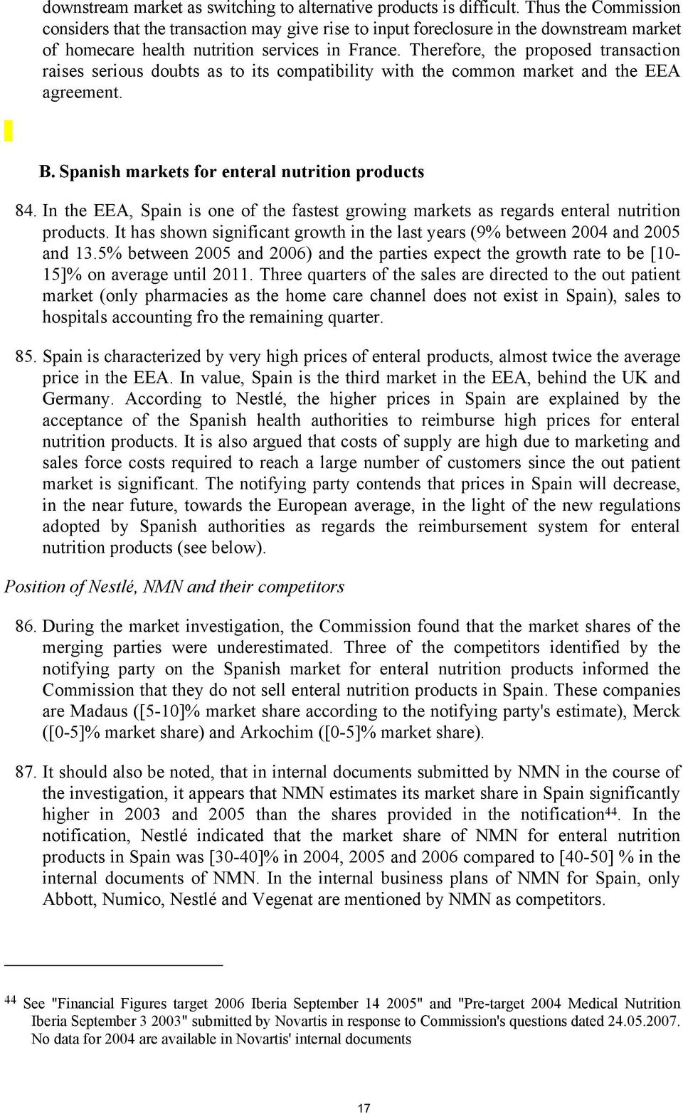 Therefore, the proposed transaction raises serious doubts as to its compatibility with the common market and the EEA agreement. B. Spanish markets for enteral nutrition products 84.